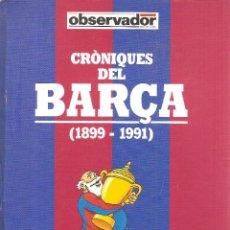 Coleccionismo deportivo: CRONIQUES DEL BARÇA (1899-1991). Lote 238566505