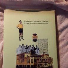 Coleccionismo deportivo: UNION DEPORTIVA LAS PALMAS (ORGULLO DE UNA ANTIGUA HERENCIA). CANARIAS, FUTBOL. EXCELENTE ESTADO. Lote 239910865