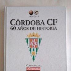 Collezionismo sportivo: CÓRDOBA C. F. 60 AÑOS DE HISTORIA. DIARIO CÓRDOBA. (1954-2014). Lote 242140710