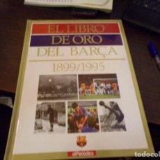 Coleccionismo deportivo: EL LIBRO DE ORO DEL BARÇA 1899 1995 EL PERIODICO. Lote 242981915