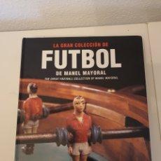 Coleccionismo deportivo: LIBRO LA GRAN COLECCION DE FUTBOL MANEL MAYORAL. Lote 243200650
