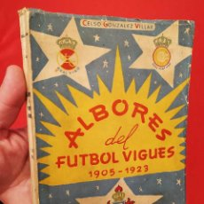 Coleccionismo deportivo: ALBORES DEL FÚTBOL VIGUES 1905 - 1923. CELSO GONZÁLEZ VILLAR. AÑO: 1959. CELTA DE VIGO.. Lote 243337675