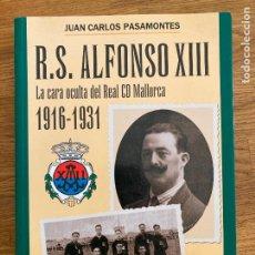 Coleccionismo deportivo: R.S. ALFONSO XIII , LA CARA OCULTA DEL REAL CD MALLORCA 1916-1931 - JUAN CARLOS PASAMONTES. Lote 244498185