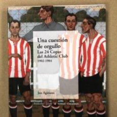 Coleccionismo deportivo: UNA CUESTIÓN DE ORGULLO, LAS 24 COPAS DEL ATHLETIC CLUB 1902-1984. JON AGIRIANO.. Lote 154386462