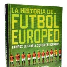 Coleccionismo deportivo: LA HISTORIA DEL FÚTBOL EUROPEO. CAMPOS DE GLORIA, SENDEROS DORADOS - KEVIN CONNOLLY Y RAB MACWILLIAM. Lote 245293170