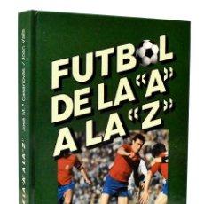 Coleccionismo deportivo: FÚTBOL DE LA A A LA Z - JOSÉ Mª CASANOVAS Y JOAN VALLS. Lote 245297645