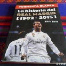 Coleccionismo deportivo: TORMENTA BLANCA, LA HISTORIA DEL REAL MADRID 1902 2015 DE PHIL BALL. T&B EDITORES. 263 PÁGINAS. BE.. Lote 246116920