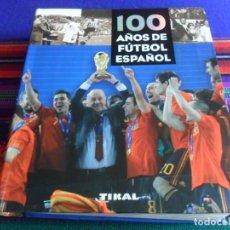 Coleccionismo deportivo: 100 AÑOS DE FÚTBOL ESPAÑOL. SUSAETA TIKAL 2011. 385 PÁGINAS MUY ILUSTRADAS. BUEN ESTADO.. Lote 246133215