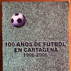 Coleccionismo deportivo: CARTAGENA- CIEN- 100 AÑOS DE FUTBOL- 1906- 2006 VVAA. Lote 246515670