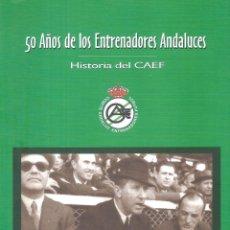 Coleccionismo deportivo: 50 AÑOS DE LOS ENTRENADORES ANDALUCES. HISTORIA DEL CAEF. Lote 248511880