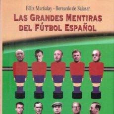 Coleccionismo deportivo: LAS GRANDES MENTIRAS DEL FÚTBOL ESPAÑOL. Lote 248557055