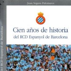 Coleccionismo deportivo: SEGURA PALOMARES : CIEN AÑOS DE HISTORIA DEL R.C.D. ESPANYOL DE BARCELONA (2001) GRAN FORMATO. Lote 251010020