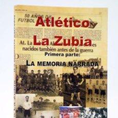 Collectionnisme sportif: AL ATLÉTICO LA ZUBIA. PRIMERA PARTE: LA MEMORIA NARRADA.. DAURO, 2004. OFRT. Lote 252589170