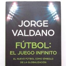 Coleccionismo deportivo: FUTBOL. EL JUEGO INFINITO, EL NUEVO FÚTBOL COMO SÍMBOLO DE LA GLOBALIZACION - JORGE VALDANO - CONECT. Lote 252948425