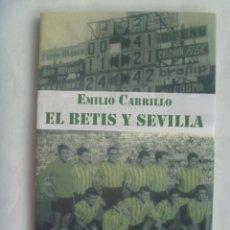 Coleccionismo deportivo: EL BETIS Y SEVILLA, POR EMILIO CARRILLO. RD. EDITORES, 1ª EDICION 2007. Lote 257530945