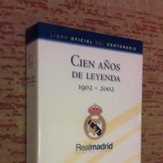 Coleccionismo deportivo: CIEN AÑOS DE LEYENDA 1902-2002. ED. EVEREST. LIBRO OFICIAL DEL CENTENARIO DEL REAL MADRID.. Lote 262811200