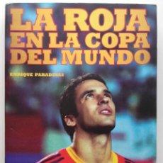 Coleccionismo deportivo: LA ROJA EN LA COPA DEL MUNDO - ENRIQUE PARADINAS - T & B EDITORES, 2010 - FUTBOL. Lote 262998845