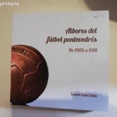 Coleccionismo deportivo: ALBORES DEL FÚTBOL PONTEVEDRÉS. DE 1905 A 1918. LEONCIO FEIJOO LAMAS. 2017.. Lote 263727960