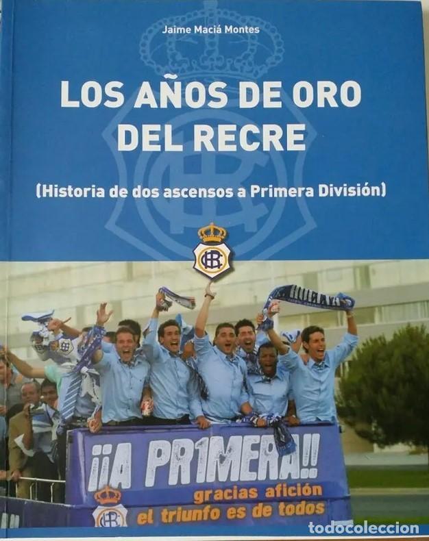 LOS AÑOS DE ORO DEL RECRE HISTORIA DOS ASCENSOS PRIMERA DIVISION (Coleccionismo Deportivo - Libros de Fútbol)