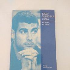 Coleccionismo deportivo: JOSEP GUARDIOLA I SALA, MI GENTE, MI FÚTBOL / PRÓLOGO DAVID TRUEBA / COLECCIÓN SPORT 1ª EDICIÓN 2001. Lote 266561308