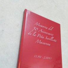 Coleccionismo deportivo: MEMORIA DEL 50 ANIVERSARIO DE LA PEÑA SEVILLISTA MACARENA ( 1958-2008 ). Lote 267526859
