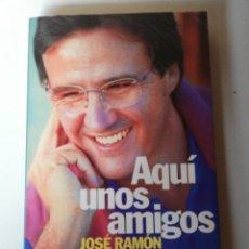Coleccionismo deportivo: AQUÍ UNOS AMIGOS. JOSÉ RAMÓN DE LA MORENA. AGUILAR. 1998. Lote 268879959