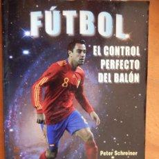 Coleccionismo deportivo: FÚTBOL EL CONTROL PERFECTO DEL BALÓN - PETER SCHREINER - ED. TUTOR 2010.. Lote 270162308