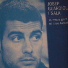 Coleccionismo deportivo: JOSEP GUARDIOLA I SALA - LA MEVA GENT, EL MEU FUTBOL. Lote 270538323