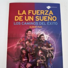 Coleccionismo deportivo: LA FUERZA DE UN SUEÑO, LOS CAMINOS DEL ÉXITO. ALBERT PUIG. DESCATALOGADO. PLATAFORMA E. BARCELONA.. Lote 271985538