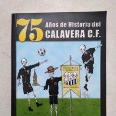 Coleccionismo deportivo: 75 AÑOS DE HISTORIA DEL CALAVERA C.F, MANUEL CARMONA RODRÍGUEZ. Lote 273717508