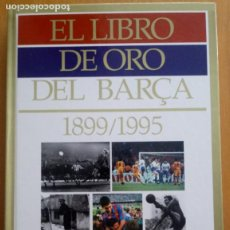 Coleccionismo deportivo: EL LIBRO DE ORO DEL BARÇA 1899 - 1995 - CON LÁMINAS. Lote 279982628