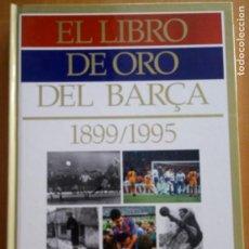 Coleccionismo deportivo: EL LIBRO DE ORO DEL BARÇA 1899 - 1995. Lote 280009453