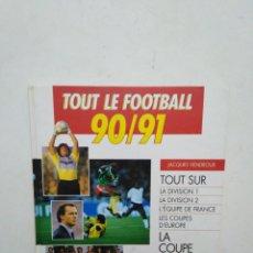 Coleccionismo deportivo: ANUARIO GUIA ( TAPA DURA ) TOUT LE FOOTBALL 90-91 ( LIGA FRANCIA ). Lote 283202133
