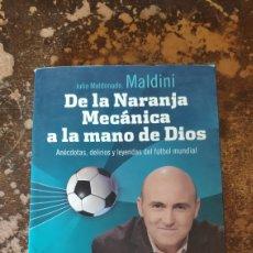 Coleccionismo deportivo: DE LA NARANJA MECÁNICA A LA MANO DE DIOS (JULIO MALDONADO MALDINI) (PLANETA). Lote 288158703