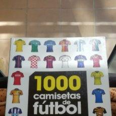 Coleccionismo deportivo: LIBRO 1000 CAMISETAS FÚTBOL. GRAN VALOR DOCUMENTAL. Lote 288181028