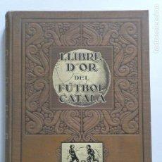 Coleccionismo deportivo: LLIBRE D'OR DEL FÚTBOL CATALÀ, 1928.. Lote 288898048