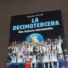 Coleccionismo deportivo: LA DECIMOTERCERA...UNA HISTORIA INTERMINABLE...ENRIQUE ORTEGO...2019.... Lote 289476723