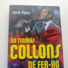 Coleccionismo deportivo: LIBRO NO TINDRÀS COLLONS DE FER-HO. GUARDIOLA. Lote 291427408