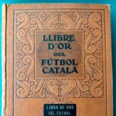 Coleccionismo deportivo: LLIBRE D'OR DEL FÚTBOL CATALÀ - LIBRO DE ORO DEL FUTBOL CATALÀN - B.RIBES BANCELLS BARCELONA 1928. Lote 293662858