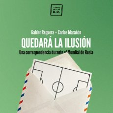 Coleccionismo deportivo: FÚTBOL. QUEDARÁ LA ILUSIÓN - GALDER REGUERA/CARLOS MARAÑÓN. Lote 293912843