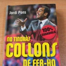 Coleccionismo deportivo: NO TINDRÀS COLLONS DE FER-HO. 100% GUARDIOLA - JORDI PONS - EN CATALÀ. Lote 295510188