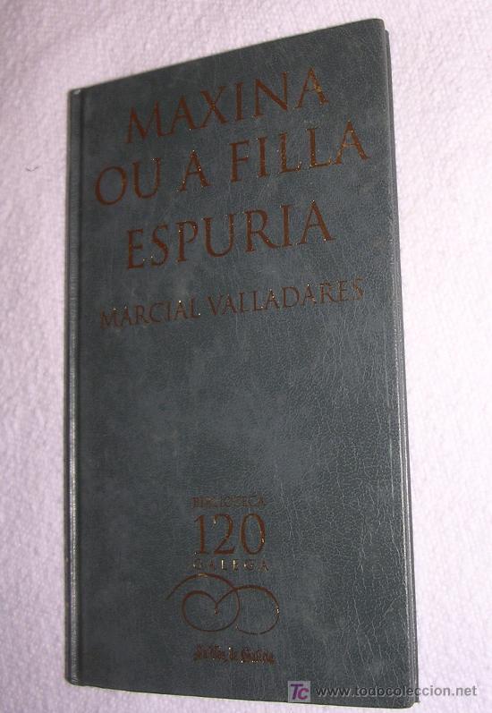 MAXINA OU A FILLA ESPURIA, POR MARCIAL VALLADARES- BIBLIOTECA GALEGA; 2002; EN GALEGO (Libros Nuevos - Otras lenguas locales - Gallego)
