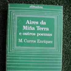 Libros: AIRES DE MIÑA TERRA E OUTROS POEMAS. M. CURROS ENRÍQUEZ. EDITORIAL: GALAXIA. 1985. 309 PÁGINAS. . Lote 29183000