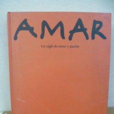 Libros: AMAR - UN SIGLO DE AMOR Y PASIÓN, FLORENCE MONTREYNAUD. Lote 35590642