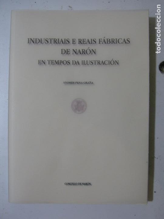 INDUSTRIAS E REAIS FABRICAS DE NARON EN TEMPOS DA ILUSTRACION - ANDRES PEÑA GRAÑA -CONCELLO DE NARON (Libros Nuevos - Otras lenguas locales - Gallego)