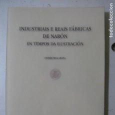 Libros: INDUSTRIAS E REAIS FABRICAS DE NARON EN TEMPOS DA ILUSTRACION - ANDRES PEÑA GRAÑA -CONCELLO DE NARON. Lote 69956757