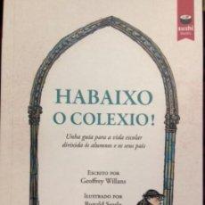 Libros: HABAIXO O COLEXIO. G.WILLANS/R.SEARLE. IDIOMA: GALLEGO. Lote 112440786
