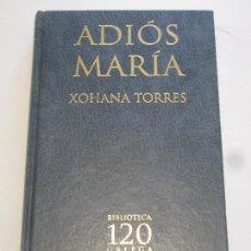 Libros: ADIOS MARIA - XOHANA TORRES. Lote 156752542