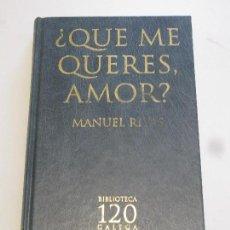 Libros: ¿ QUE ME QUERES AMOR ? - MANUEL RIVAS . Lote 156753350