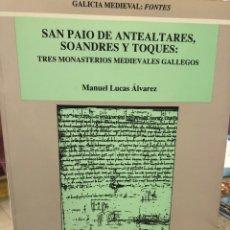Livros: SAN PAIO DE ANTEALTARES, SOANDRES Y TOQUES: TRES MONASTERIOS MEDIEVALES GALLEGOS. Lote 207709570